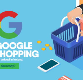 Google Shopping has arrived in Ireland – Are You Ready?